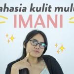 Skincare Routine Imani: Kulit Normal-Sensi Banget!