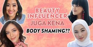 Tanggapan Beauty Influencer Mengenai Body Shaming #YourBeuatyRules-2